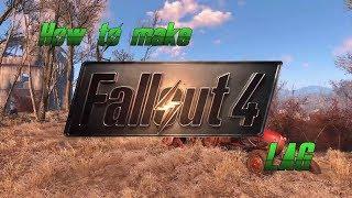 How To Make Fallout 4 LAG Как заставить Fallout 4 ЛАГАТЬ
