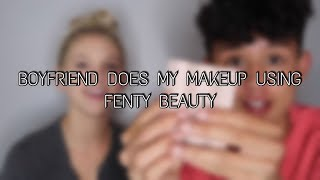 BOYFRIEND DOES MY MAKEUP USING FENTY BEAUTY | Ft BeyondBrandon