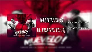 MUEVELO  (LÍRICO EN LA CASA FT ATOMIC OTRO WEY) ✖ El Frankito Dj Ok