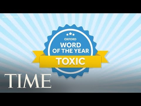 The Oxford Dictionary Announces Toxic As The 2018 Word Of The Year | TIME