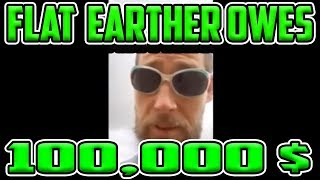 FLAT EARTHER OWES THIS MAN 100k! Time To PAY UP! Greatest Youtube Victory EVER!