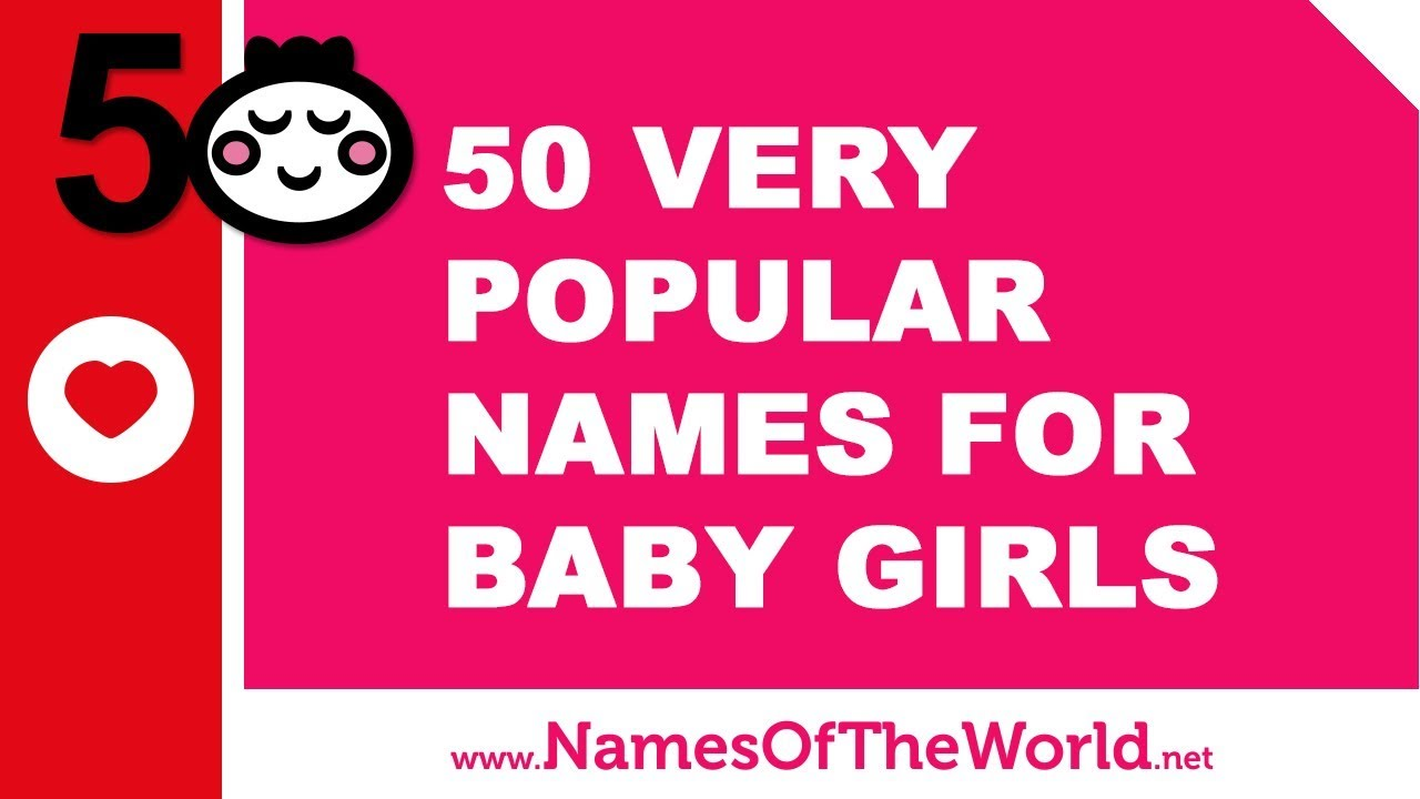50 Of The Most Popular Baby Girl Names Of All Time Www Namesoftheworld Net