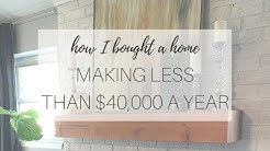 How I Bought a Home MAKING LESS THAN $40,000/yr