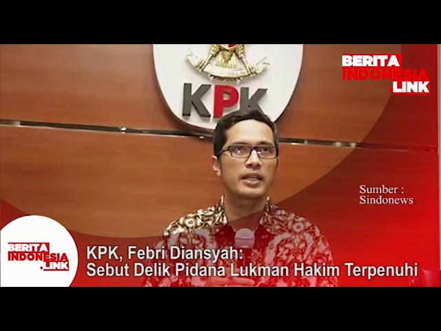 Juru Bicara KPK Febri Diansyah; Sebut delik Pidana Lukman Hakim terpenuhi