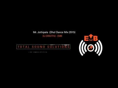 Mr. Jothipala  Dhol Dance Mix 2015 -  DJ DIMUTHU - EMB