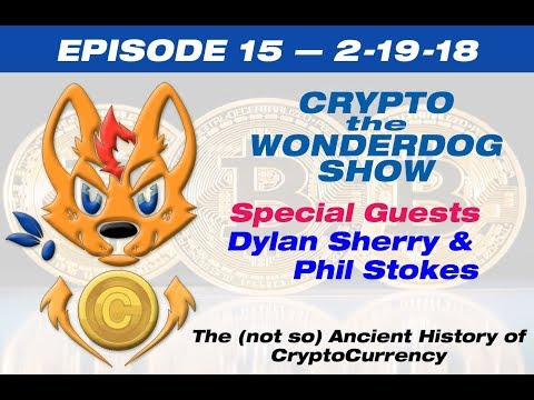 E15 - Crypto the WonderDog Show -2-19-18 - Crypto History with Dylan Sherry & Phil Stokes
