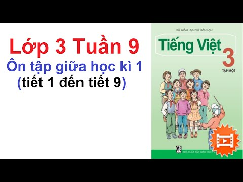 Tiếng Việt Lớp 3 Tuần 9 - Ôn tập giữa học kì 1 lớp 3 từ tiết 1, 2, 3, 4, 5, 6, 7, 8, 9