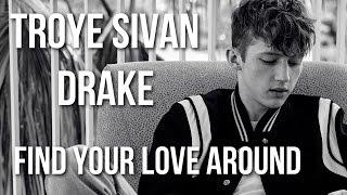 Drake X Troye Sivan Find Your Love Around Mashup Feat Tkay Maidza