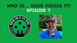 WRONG END OF THE SNAKE - Episode 7 w/ Doug Kocsis