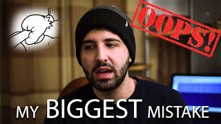 My biggest mistake! Don't do this! (Advise)