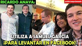 Ricardo Anaya UTILIZA a Samuel García para Levantar - Campechaneando