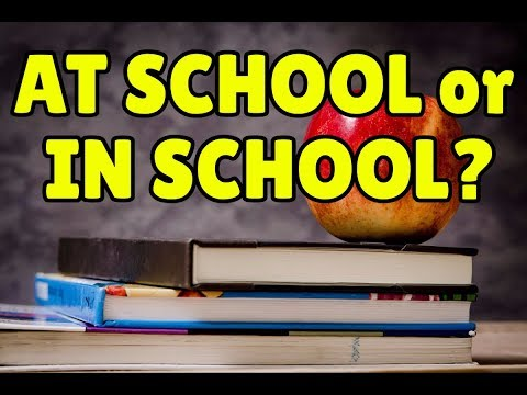 Which is correct: AT school or IN school?