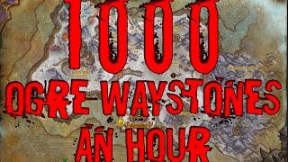 [Patch 6.2.3] 1000 Ogre Waystones/Hr Farming Guide
