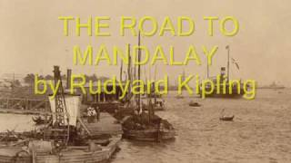 Rudyard Kipling's  MANDALAY (THE ROAD TO...)
