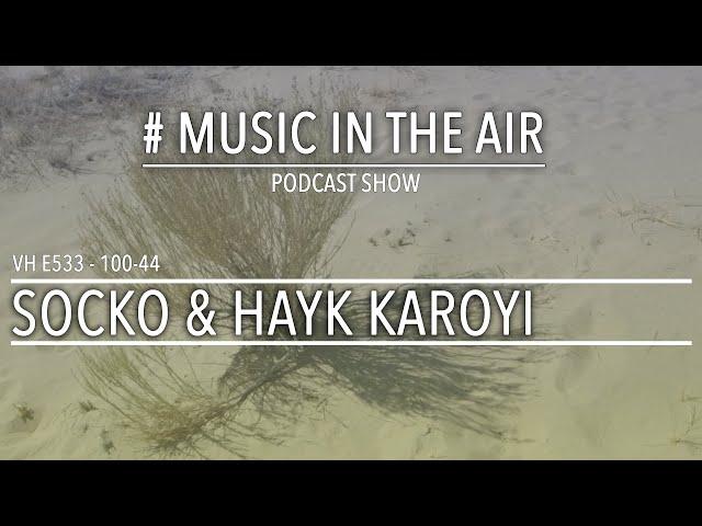 PodcastShow   Music in the Air VH 100-44 w/ SOCKO & HAYK KAROYI