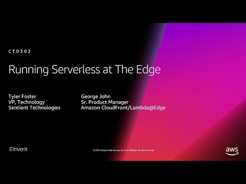 AWS re:Invent 2018: Running Serverless at The Edge (CTD302)