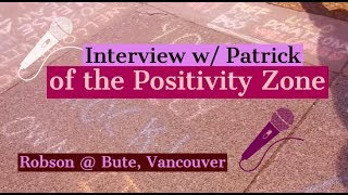 Interview with Patrick of the Positivity Zone, corner of Robson & Bute Street, Vancouver BC | ART |