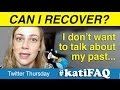 Can I Recover From Self Injury If I Don't Talk About My Abuse Past? Twitter Thursday!! #KatiFAQ