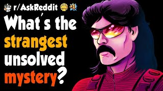 What's The Strangest Unsolved Mystery?