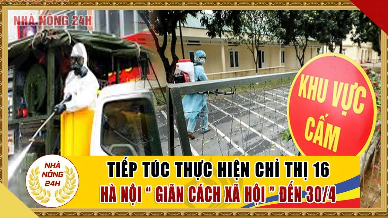 Giãn cách xã hội: Hà Nội tiếp tục thực hiện theo chỉ thị 16 đến hết 30/4 | Tin covid-19 chiều 22/4