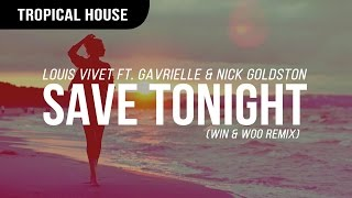 Louis Vivet - Save Tonight ft. Gavrielle & Nick Goldston (Win & Woo Remix)