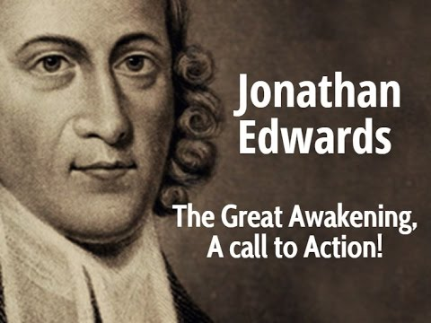 Jonathan Edwards- The Great Awakening, A call to Action!