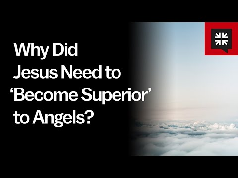Why Did Jesus Need to 'Become Superior' to Angels? // Ask Pastor John