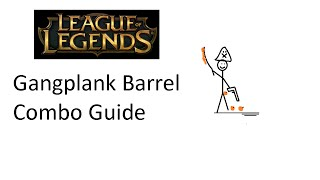 Gangplank Barrel Combo Guide (League of Legends )