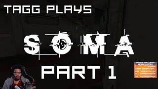 Tagg Plays SOMA - Part 1