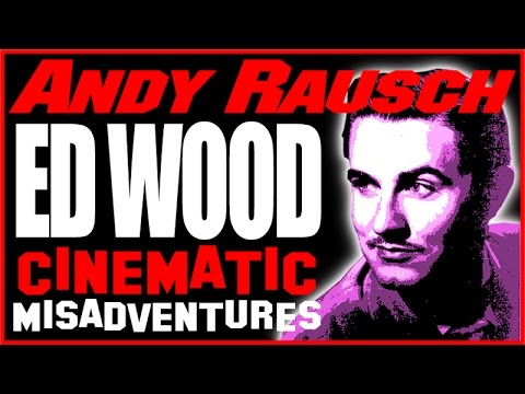 Cinematic Misadventures of Ed Wood, Hollywood's Oddest Film Maker, Andy Rausch 5-29-15