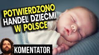 Handel Dziećmi w Polsce OFICJALNIE Potwierdzony przez TVN i Ministra z PIS - Analiza Komentator PL