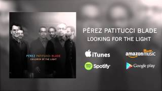 "Pérez Patitucci Blade - ""Looking For The Light"" - Children Of The Light"