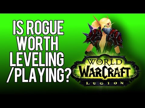 IS ROGUE WORTH LEVELING/PLAYING IN LEGION? - World of Warcraft: Legion Patch 7.2