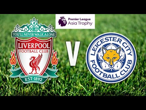 Liverpool Vs Leicester city|| Premier League Asia Trophy|| Starting XL predictions!!