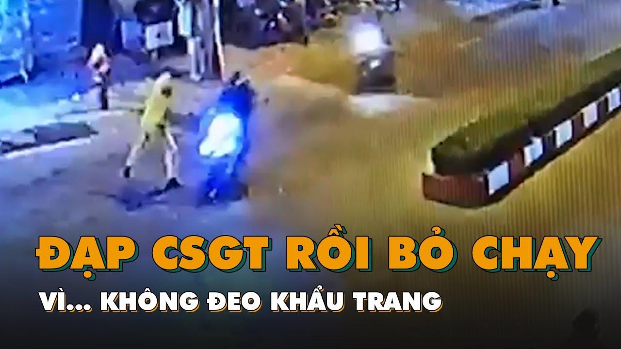 Đạp cảnh sát giao thông rồi bỏ chạy vì… không đeo khẩu trang