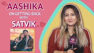 Aashika Bhatia Talks About Getting Back With Satvik | Backstory & More