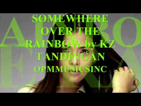 SOMEWHERE OVER THE RAINBOW by KZ TANDINGAN (MP3+DOWNLOAD LINK)