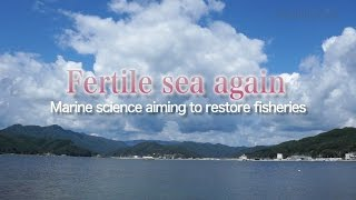 [ScienceNews2014]Fertile sea again -Marine science aiming to restore fisheries-