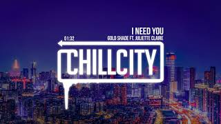 Gold/Shade - I Need You (ft. Juliette Claire)