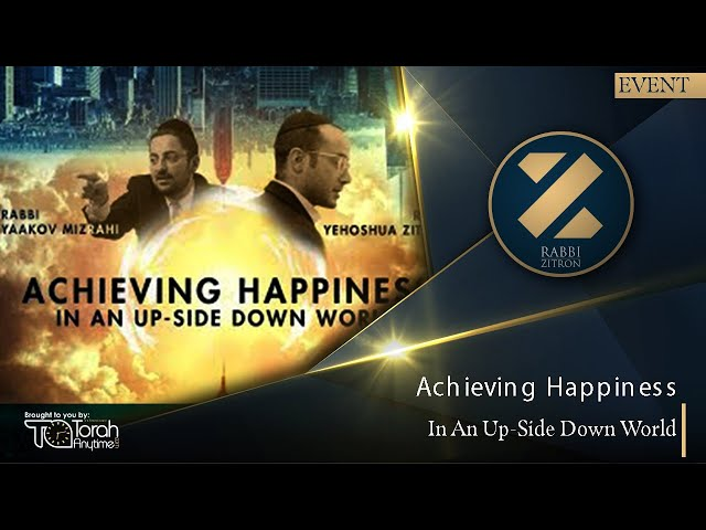 Achieving Happiness In An Up-Side Down World