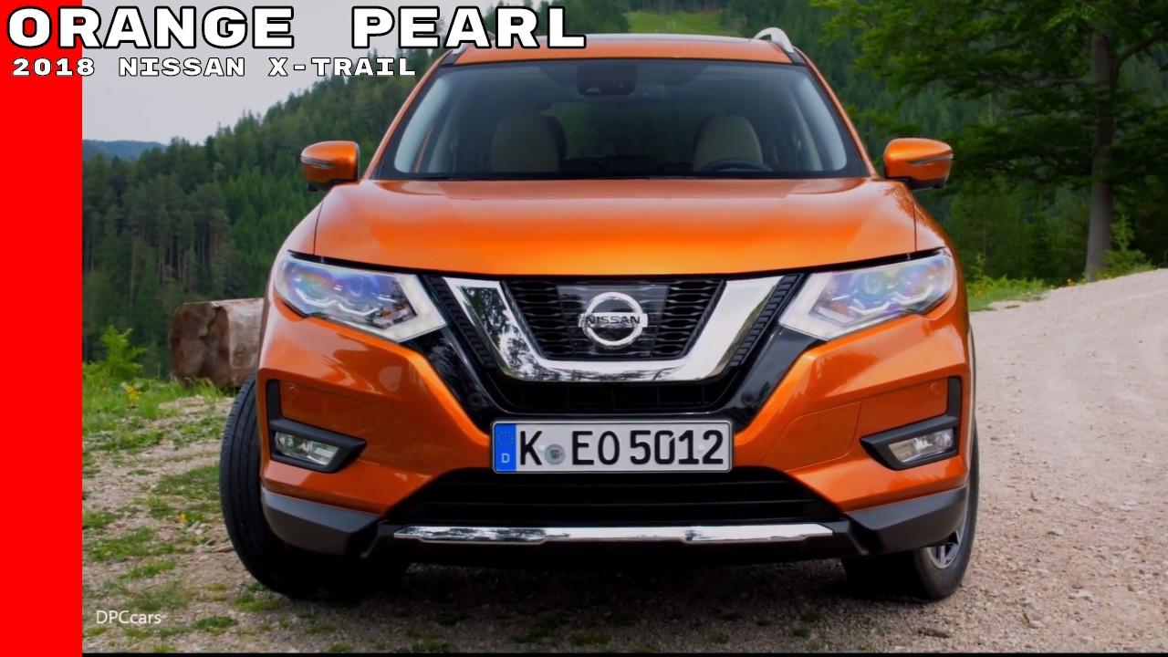 Orange Pearl 2018 Nissan X Trail Youtube