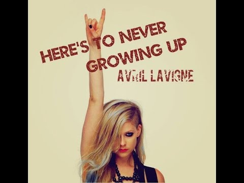 Avril Lavigne - Here's To Never Growing Up Lyrics (HD ...