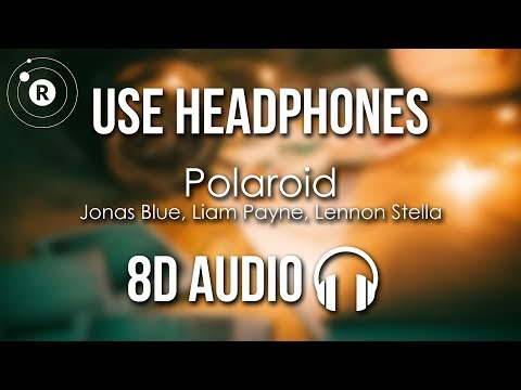 Jonas Blue, Liam Payne, Lennon Stella - Polaroid (8D AUDIO)