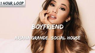 Ariana Grande, Social House - boyfriend (1 HOUR LOOP)