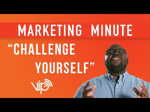 CHALLENGE YOURSELF  [ Marketing Minute ] VIP Marketing - Charleston, SC