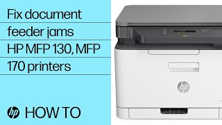 How to Fix a Document Feeder Jam in the HP Laser MFP 130/170 Printer Series | HP Laser | HP