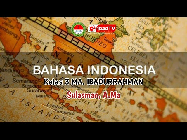 BAHASA INDONESIA Kelas 3 MA. Ibadurrahman I Sulasman, A.Ma