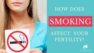 How Does Smoking Affect Your Fertility? | Dr Fertility