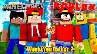 ROBLOX - WOULD YOU RATHER, MINECRAFT OR ROBLOX?