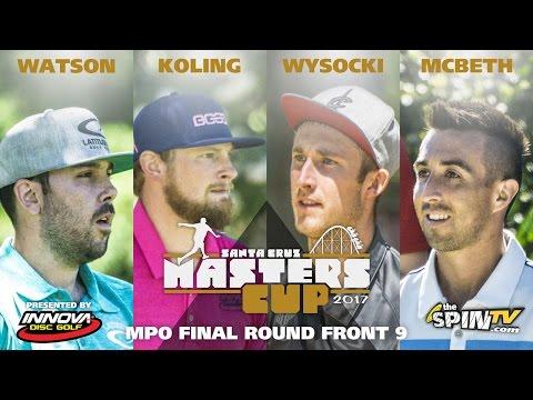 MPO Final Front 9 2017 Masters Cup Presented by Innova (Watson, Koling, Wysocki, McBeth)